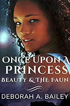 Once Upon A Princess: Beauty and the Faun - A Paranormal Fairy Tale by [Bailey, Deborah A.]