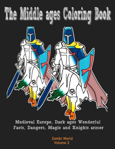 Download The Middle ages Coloring Book: Medieval Europe, Dark ages Wonderful Facts, Dangers, Magic and Knights armor (Medieval Knights) (Volume 2) ebook