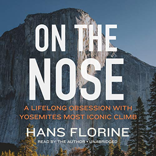 On the Nose: A Lifelong Obsession with Yosemite's Most Iconic Climb
