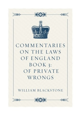 Read Online Commentaries on the Laws of England Book 3: Of Private Wrongs pdf epub