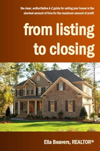 From Listing to Closing: the clear, authoritative A-Z guide for selling your house in the shortest amount of time for the maximum amount of profit ebook