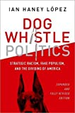 img - for Dog Whistle Politics: Strategic Racism, Fake Populism, and the Dividing of America book / textbook / text book