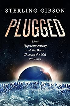 Plugged: How Hyperconnectivity and The Beam Changed the Way We Think by [Gibson, Sterling, Platt, Sean, Truant, Johnny B.]