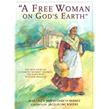 """""""A Free Woman on God's Earth"""" The True Story of Elizabeth """"Mumbet"""" Freeman, The Slave Who Won Her Freedom"""