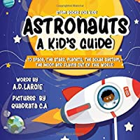 Astronauts: A Kid's Guide: To Space The Stars