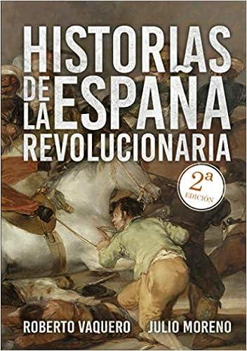 Historias de la España revolucionaria: Amazon.es: Vaquero Arribas, Roberto, Moreno, Julio: Libros