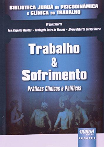 Trabalho e Sofrimento. Práticas Clínicas e Políticas - Coleção Biblioteca Juruá de Psicodinâmica e Clínica do Trabalho