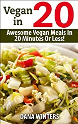 Vegan In 20 : Awesome Vegan Meals In 20 Minutes Or Less! (English Edition)