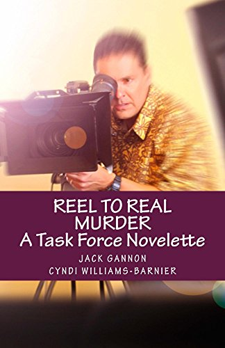 Book: Reel To Real Murder - A Task Force Novelette (Task Force Series) by Jack Gannon & Cyndi Williams-Barnier (J&C Wordsmiths)