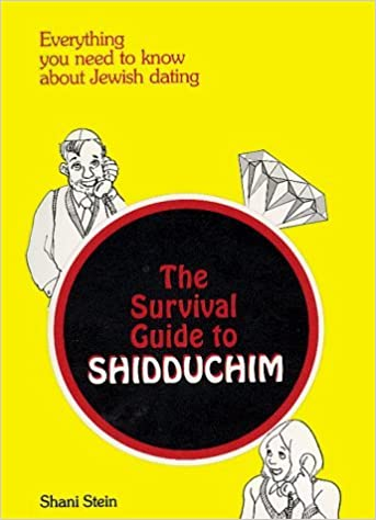 The Survival Guide To Shidduchim Everything You Need To Know About Jewish Dating By Shani Stein 1997 05 04 Amazon Com Books