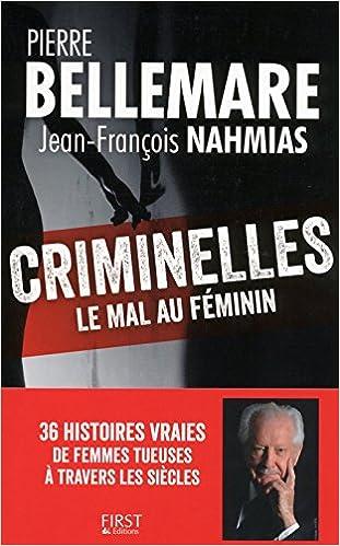 Criminelles le mal au féminin - 40 histoires vraies de femmes tueuses à travers les siècles de Pierr...