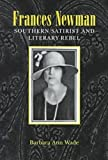 Frances Newman : Southern Satirist and Literary Rebel, Wade, Barbara Ann, 0817309020