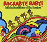 Rockabye Baby! Lullaby Renditions of the Beatles