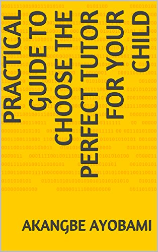 PRACTICAL GUIDE TO CHOOSE THE PERFECT TUTOR FOR YOUR CHILD