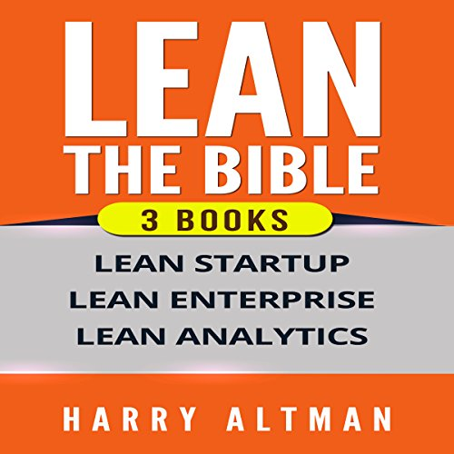 LEAN: The Bible: 3 Manuscripts - Lean Startup, Lean Enterprise & Lean Analytics by Harry Altman