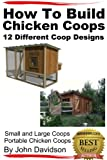 chicken coop designs How to Build Chicken Coops 12 Different Coop Designs Small and Large Coops - Portable Chicken Coops