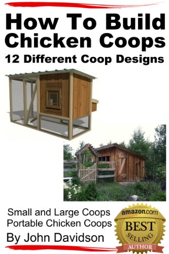 How to Build Chicken Coops 12 Different Coop Designs Small and Large Coops - Portable Chicken Coops
