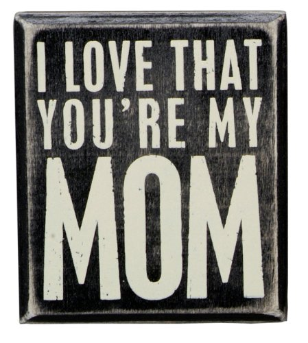 Primitives By Kathy Box Sign, 3.5 by 4-Inch, You're My Mom