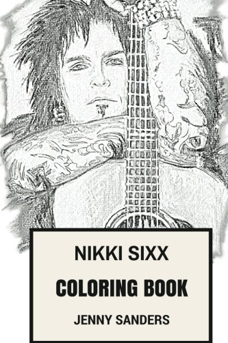 Nikki Sixx Coloring Book: Motley Crue Founder and Glam Metal Bassist Hedonistic and Real Life Rock'n'Roll Persona Inspired Adult Coloring Book