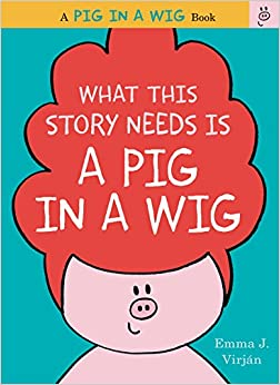 What This Story Needs Is A Pig In A Wig (A Pig In A Wig Book) Mobi Download Book