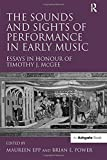 The Sounds and Sights of Performance in Early Music: Essays in Honour of Timothy J. McGee