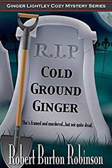 Cold Ground Ginger (Ginger Lightley Cozy Mystery Series Book 3) by [Robinson, Robert Burton]