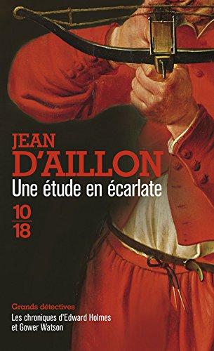 Une étude en écarlate Broché – 5 février 2015 Jean d' Aillon 10 X 18 2264065494 Policier historique
