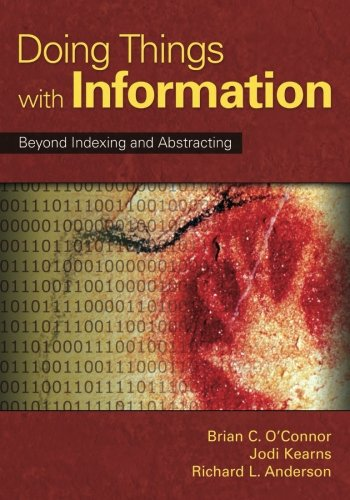 Doing Things with Information: Beyond Indexing and Abstracting (Indexing And Abstracting In Theory And Practice)