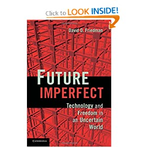 Future Imperfect: Technology and Freedom in an Uncertain World David D. Friedman