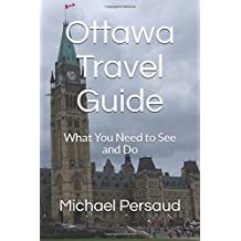 Ottawa Travel Guide: What You Need to See and Do