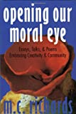 Opening Our Moral Eye: Essays, Talks & Poems Embracing Creativity & Community