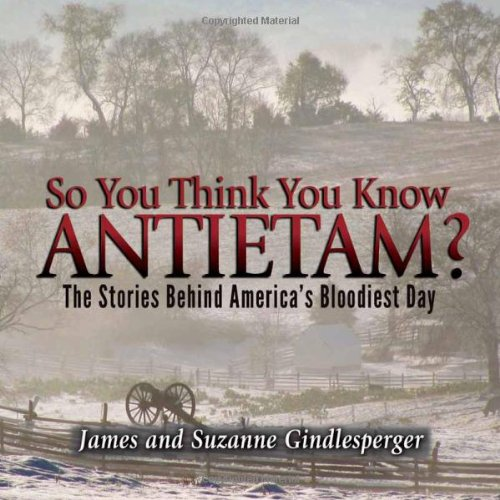 So You Think You Know Antietam?, The Stories Behind America's Bloodiest Day