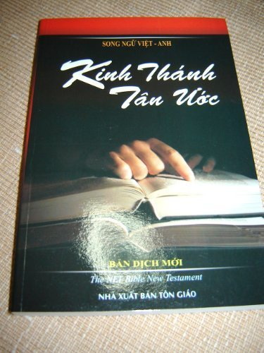 Vietnamese – English Bilingual New Testamanet / The New Vietnamese New Testament translated into today's Language of Vietnam – Kinh Thanh Tan Uoc Ban Dich Moi in parallel with the New English Translation (NET) New Testament