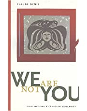 We Are Not You: First Nations and Canadian Modernity