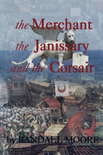 Read Online The Merchant, the Janissary and the Corsair: A tale of the 16th Century struggle  for control of the Mediterranean Sea ebook