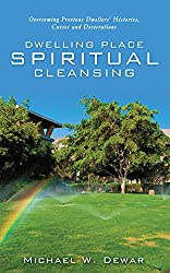 DWELLING PLACE SPIRITUAL CLEANSING: Overcoming Previous Dwellers' Histories, Curses and Desecrations