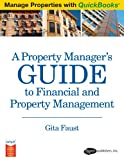 Manage Properties with QuickBooks : A Property Manager's Guide to Financial and Property Management, Faust, Gita, 0979124050