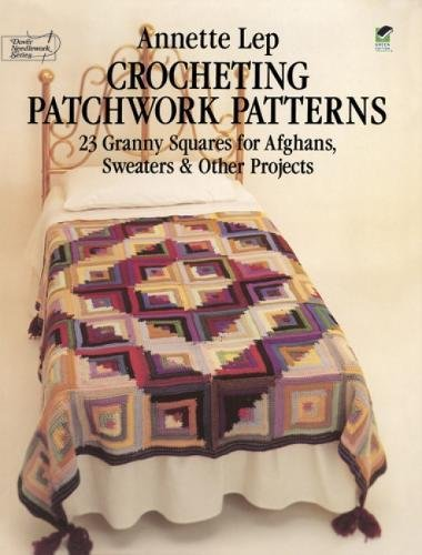 Crocheting Patchwork Patterns: 23 Granny Squares for Afghans Sweaters and Other Projects
