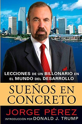 Suenos En Concreto: Lecciones de un billonario en el mundo del desarrollo (Spanish Edition) [Jorge Perez] (Tapa Blanda)