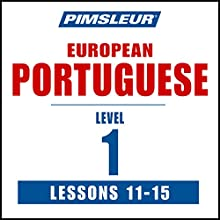 Pimsleur Portuguese (European) Level 1, Lessons 11-15: Learn to Speak and Understand European Portuguese with Pimsleur Language Programs Speech by  Pimsleur Narrated by  Pimsleur