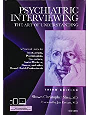 Psychiatric Interviewing: The Art of Understanding: A Practical Guide for Psychiatrists, Psychologists, Counselors, Social Workers, Nurses, and Other Mental Health Professionals, with online video modules, 3e