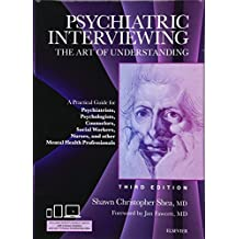 Psychiatric Interviewing: The Art of Understanding: A Practical Guide for Psychiatrists, Psychologists, Counselors, Social Workers, Nurses, and Other Professionals, with online video modules, 3e