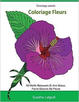 Coloriage adulte: Coloriage fleurs: Livre de coloriage pour adultes Fleurs, Détente, coloriage adulte fleurs, 50 Motifs Relaxants Et Anti-Stress, Facile Dessins De Fleurs