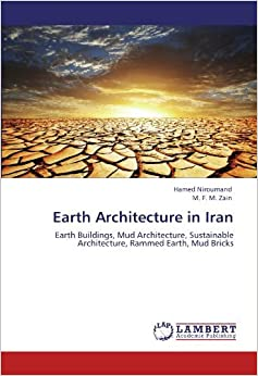 Book Earth Architecture in Iran: Earth Buildings, Mud Architecture, Sustainable Architecture, Rammed Earth, Mud Bricks by Hamed Niroumand (2011-11-28)
