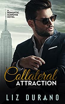 Collateral Attraction: A Romantic Suspense Novel by [Durano, Liz]