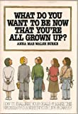 What Do You Want to Be Now That You're All Grown up?, Anna M. Burke, 0139520449