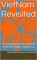 VIETNAM REVISITED: THE CONTEMPORANEOUS JOURNAL OF AN OLD SOLDIER AND HIS SON