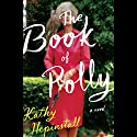 The Book of Polly: A Novel Audiobook by Kathy Hepinstall Narrated by Jenna Lamia