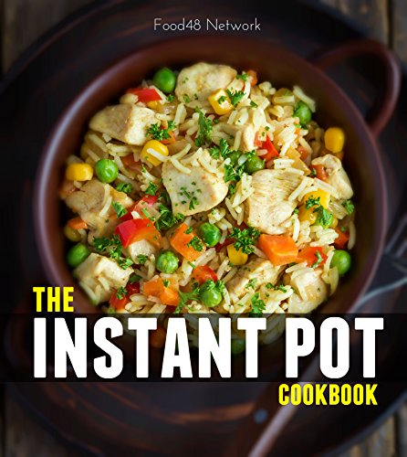 The Instant Pot Cookbook: 110+ Wholesome, Quick, and Easy Instant Pot Recipes by Food48 Network