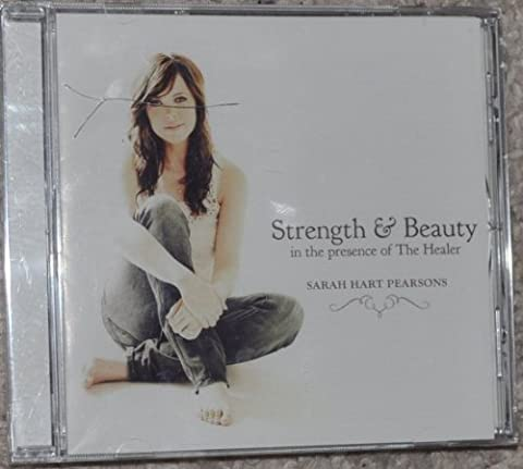 Strength and Beauty in the presence of The Healer (Sarah Hart Pearsons Cd)